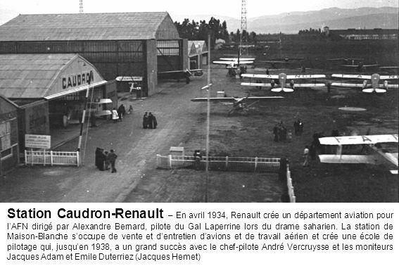 Station Caudron-Renault – En avril 1934, Renault crée un département aviation pour lAFN dirigé par Alexandre Bernard, pilote du Gal Laperrine lors du drame saharien.