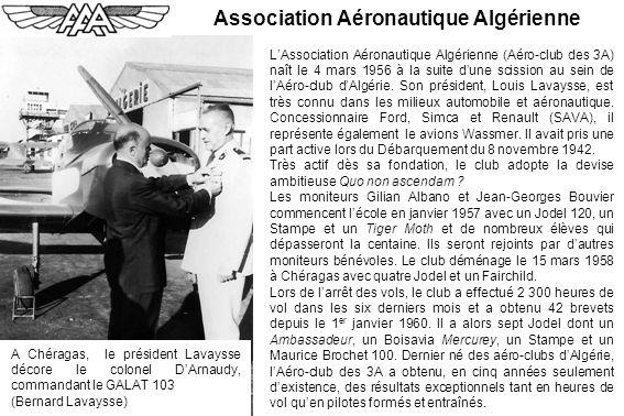 Association Aéronautique Algérienne LAssociation Aéronautique Algérienne (Aéro-club des 3A) naît le 4 mars 1956 à la suite dune scission au sein de lA