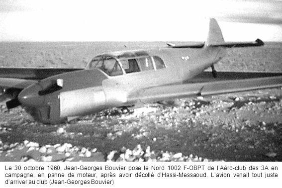 Le 30 octobre 1960, Jean-Georges Bouvier pose le Nord 1002 F-OBPT de lAéro-club des 3A en campagne, en panne de moteur, après avoir décollé dHassi-Messaoud.