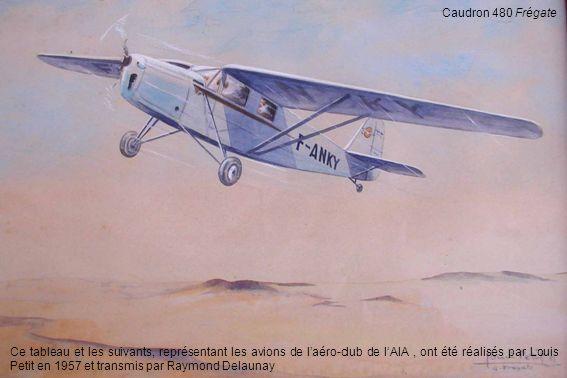 Ce tableau et les suivants, représentant les avions de laéro-club de lAIA, ont été réalisés par Louis Petit en 1957 et transmis par Raymond Delaunay C
