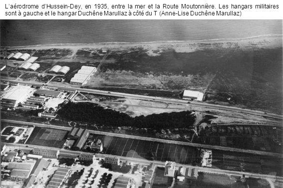 Laérodrome dHussein-Dey, en 1935, entre la mer et la Route Moutonnière. Les hangars militaires sont à gauche et le hangar Duchêne Marullaz à côté du T