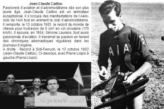 Jean-Claude Caillou Passionné daviation et daéromodélisme dès son plus jeune âge, Jean-Claude Caillou est un animateur exceptionnel, il soccupe des manifestations de lAéro- club de lAIA tout en animant le club daéromodélisme.