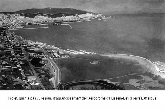 Projet, qui na pas vu le jour, dagrandissement de laérodrome dHussein-Dey (Pierre Laffargue)