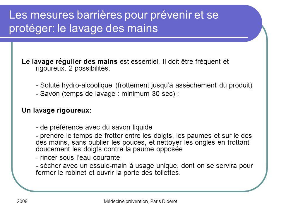 2009Médecine prévention, Paris Diderot Les mesures barrières pour prévenir et se protéger: le lavage des mains Le lavage régulier des mains est essent