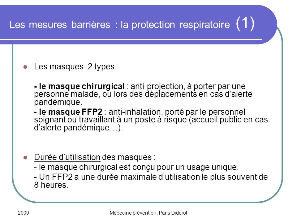 2009Médecine prévention, Paris Diderot Les mesures barrières : la protection respiratoire (1) Les masques: 2 types - le masque chirurgical : anti-proj