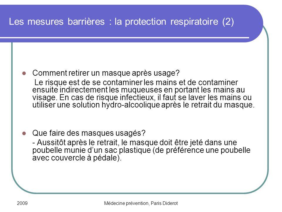 2009Médecine prévention, Paris Diderot Les mesures barrières : la protection respiratoire (2) Comment retirer un masque après usage? Le risque est de