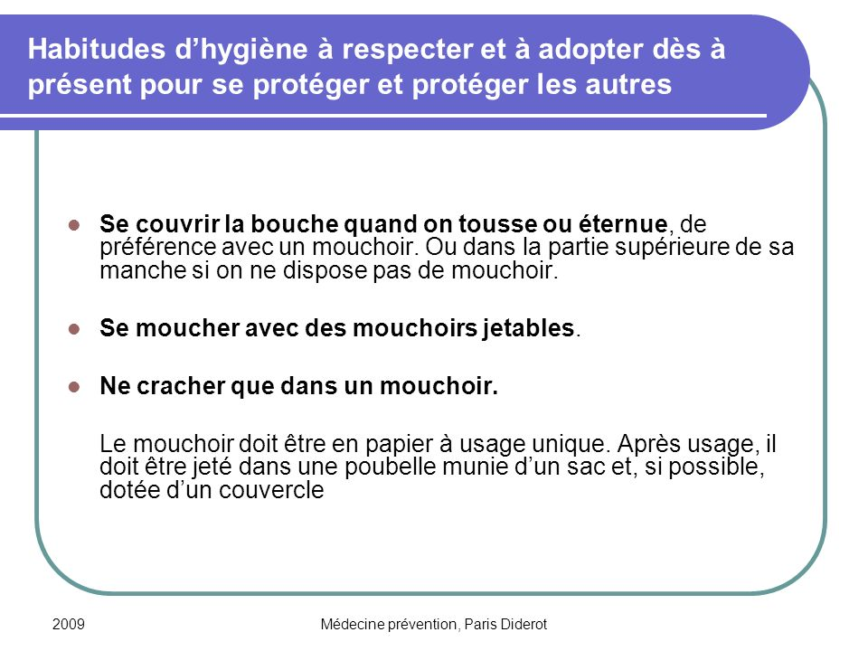 2009Médecine prévention, Paris Diderot Habitudes dhygiène à respecter et à adopter dès à présent pour se protéger et protéger les autres Se couvrir la