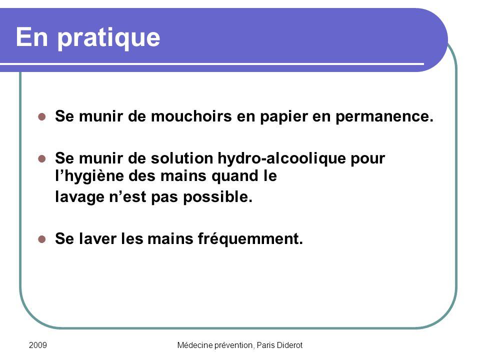 2009Médecine prévention, Paris Diderot En pratique Se munir de mouchoirs en papier en permanence. Se munir de solution hydro-alcoolique pour lhygiène