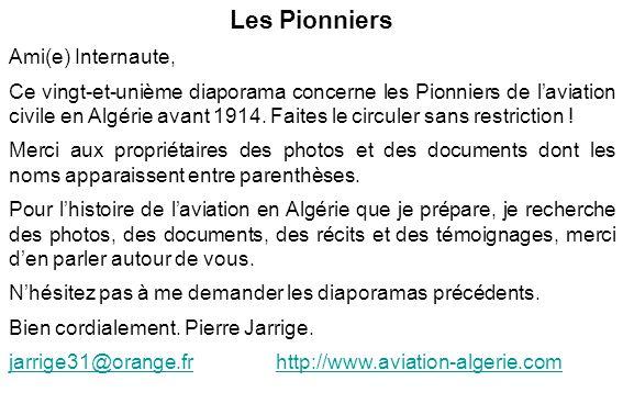 Les Pionniers Ami(e) Internaute, Ce vingt-et-unième diaporama concerne les Pionniers de laviation civile en Algérie avant 1914. Faites le circuler san