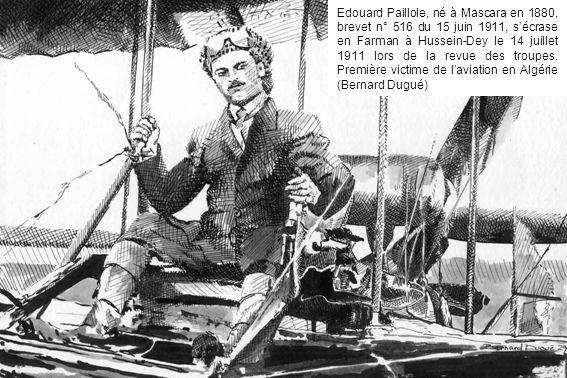 Edouard Paillole, né à Mascara en 1880, brevet n° 516 du 15 juin 1911, sécrase en Farman à Hussein-Dey le 14 juillet 1911 lors de la revue des troupes