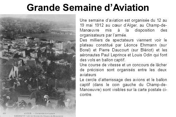 Une semaine daviation est organisée du 12 au 19 mai 1912 au cœur dAlger, au Champ-de- Manœuvre mis à la disposition des organisateurs par larmée. Des