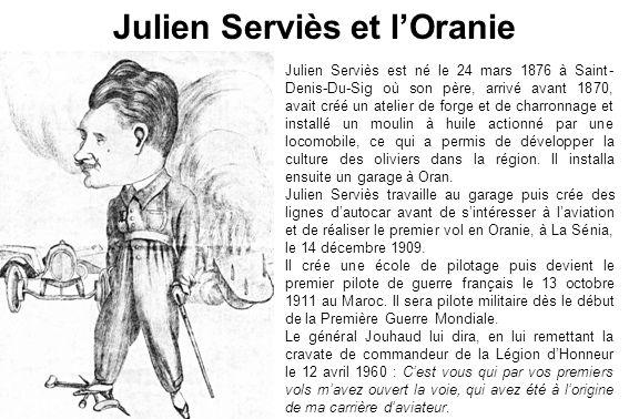 Julien Serviès est né le 24 mars 1876 à Saint- Denis-Du-Sig où son père, arrivé avant 1870, avait créé un atelier de forge et de charronnage et instal