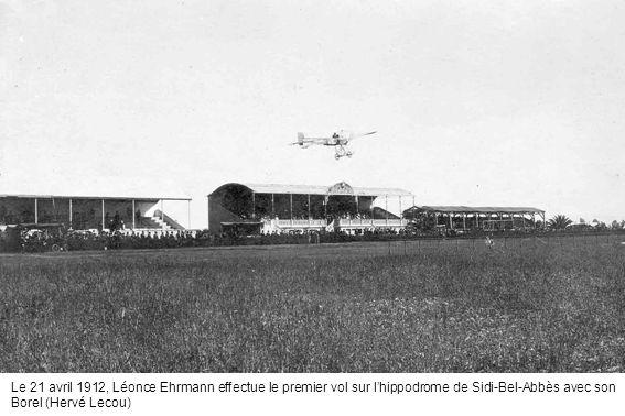 Le 21 avril 1912, Léonce Ehrmann effectue le premier vol sur lhippodrome de Sidi-Bel-Abbès avec son Borel (Hervé Lecou)