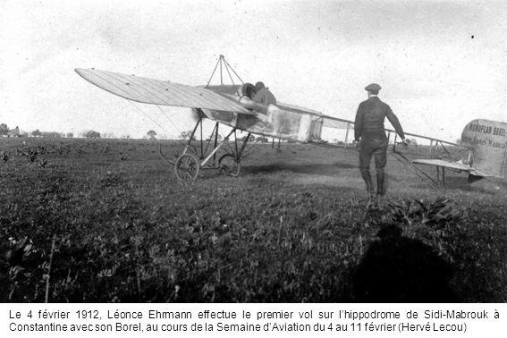 Le 4 février 1912, Léonce Ehrmann effectue le premier vol sur lhippodrome de Sidi-Mabrouk à Constantine avec son Borel, au cours de la Semaine dAviati