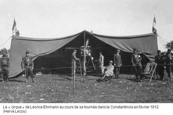 Le « cirque » de Léonce Ehrmann au cours de sa tournée dans le Constantinois en février 1912 (Hervé Lecou)
