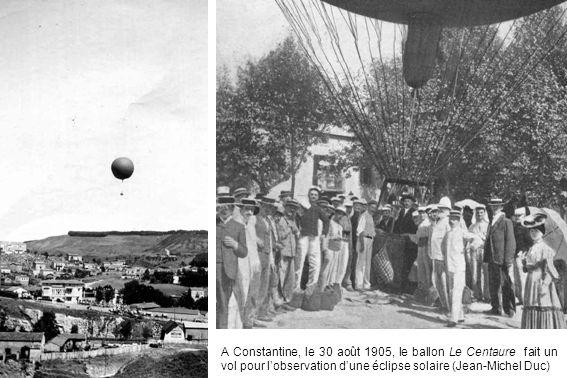 A Constantine, le 30 août 1905, le ballon Le Centaure fait un vol pour lobservation dune éclipse solaire (Jean-Michel Duc)
