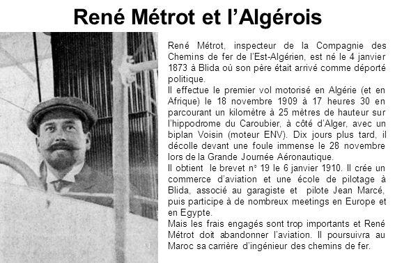 René Métrot, inspecteur de la Compagnie des Chemins de fer de lEst-Algérien, est né le 4 janvier 1873 à Blida où son père était arrivé comme déporté p