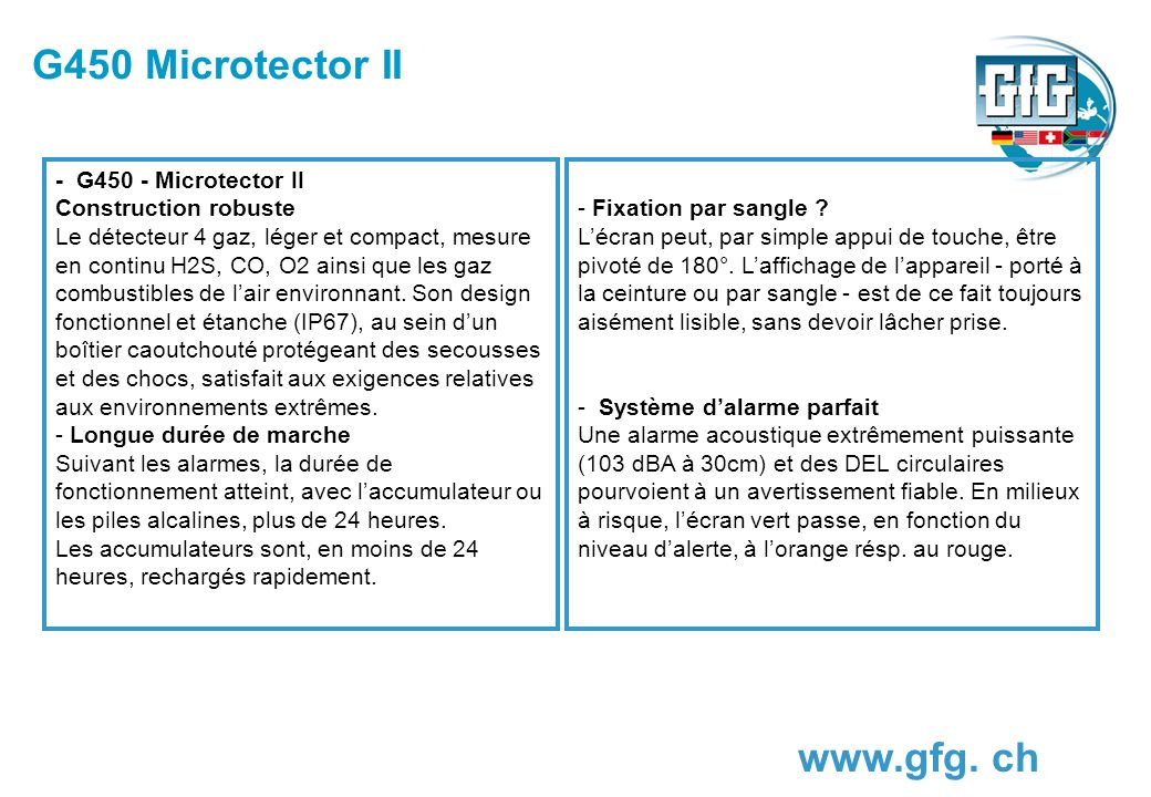 G450 Microtector II www.gfg. ch - G450 - Microtector II Construction robuste Le détecteur 4 gaz, léger et compact, mesure en continu H2S, CO, O2 ainsi