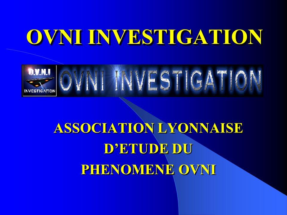OVNI INVESTIGATION ASSOCIATION LYONNAISE DETUDE DU PHENOMENE OVNI ASSOCIATION LYONNAISE DETUDE DU PHENOMENE OVNI