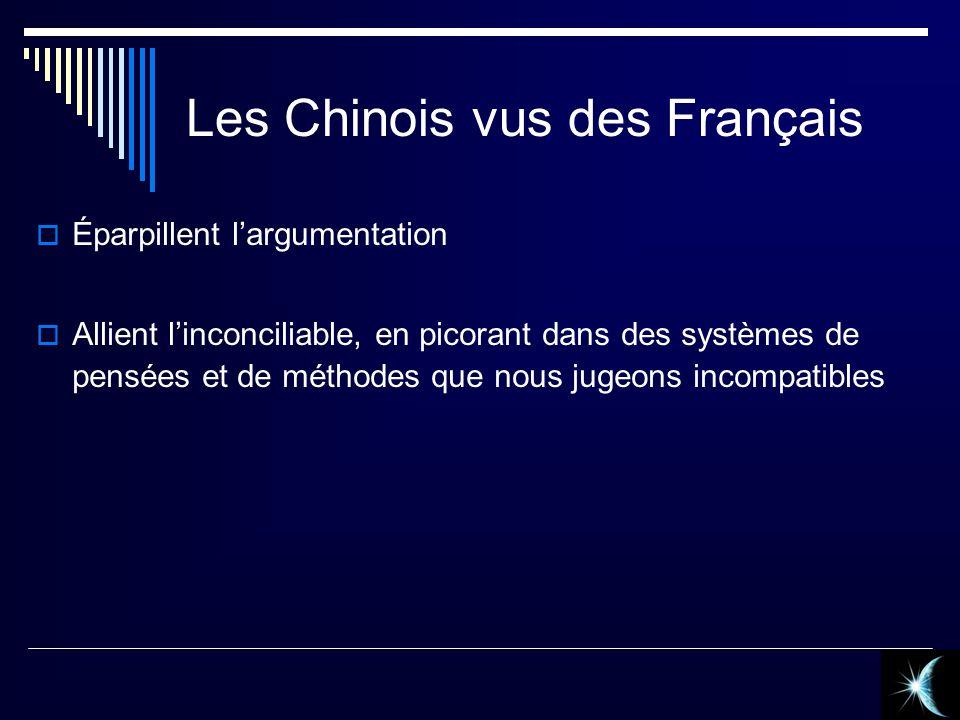 Les Chinois vus des Français Éparpillent largumentation Allient linconciliable, en picorant dans des systèmes de pensées et de méthodes que nous jugeo