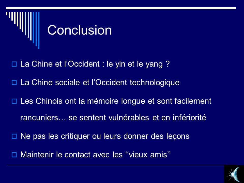 Conclusion La Chine et lOccident : le yin et le yang ? La Chine sociale et lOccident technologique Les Chinois ont la mémoire longue et sont facilemen