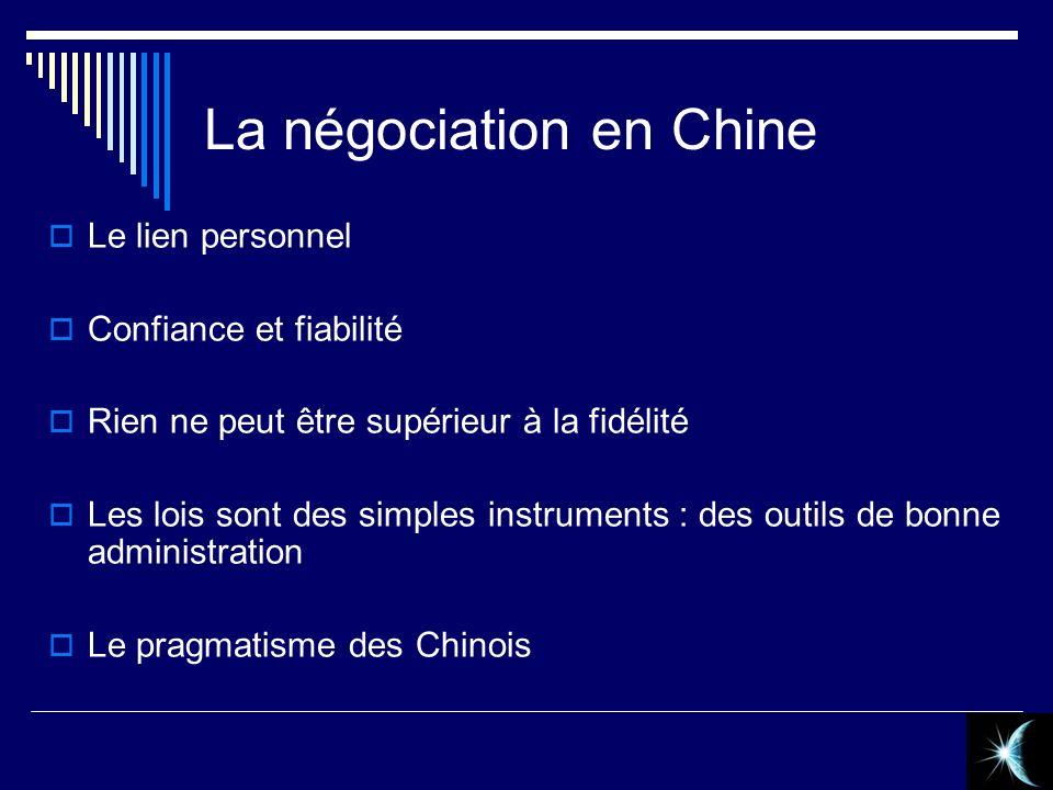La négociation en Chine Le lien personnel Confiance et fiabilité Rien ne peut être supérieur à la fidélité Les lois sont des simples instruments : des