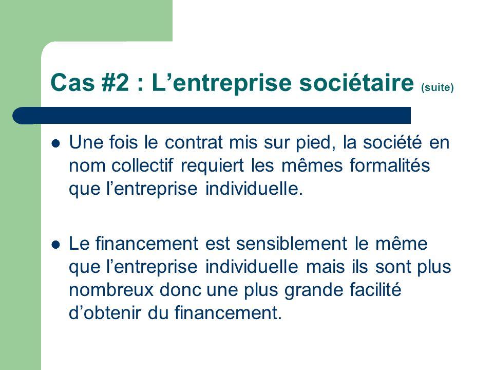 Cas #2 : Lentreprise sociétaire (suite) Une fois le contrat mis sur pied, la société en nom collectif requiert les mêmes formalités que lentreprise in