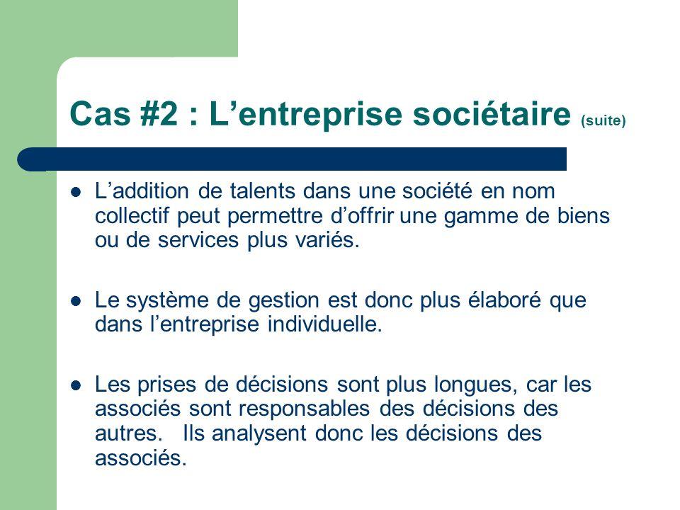 Cas #2 : Lentreprise sociétaire (suite) Laddition de talents dans une société en nom collectif peut permettre doffrir une gamme de biens ou de service