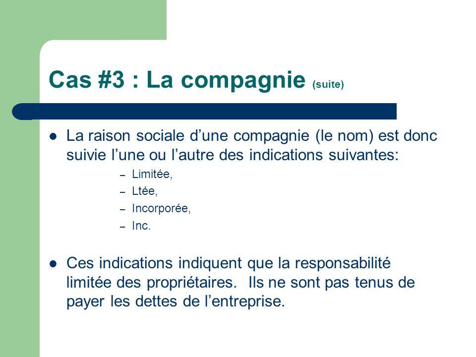Cas #3 : La compagnie (suite) La raison sociale dune compagnie (le nom) est donc suivie lune ou lautre des indications suivantes: – Limitée, – Ltée, –