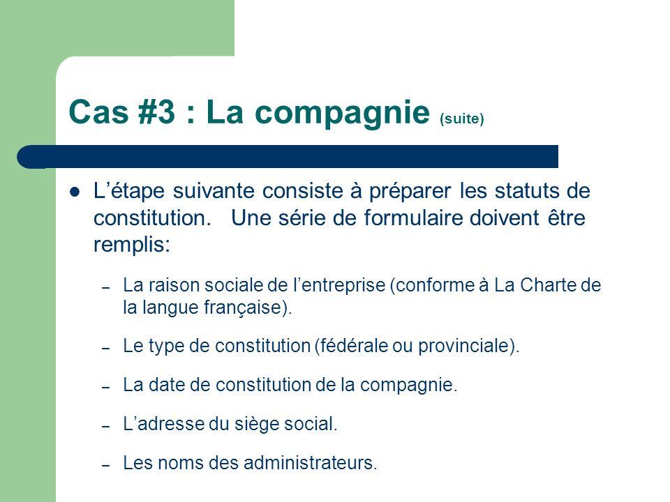Cas #3 : La compagnie (suite) Létape suivante consiste à préparer les statuts de constitution. Une série de formulaire doivent être remplis: – La rais