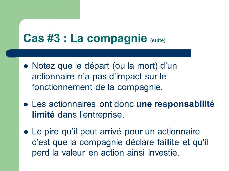 Cas #3 : La compagnie (suite) Notez que le départ (ou la mort) dun actionnaire na pas dimpact sur le fonctionnement de la compagnie. Les actionnaires