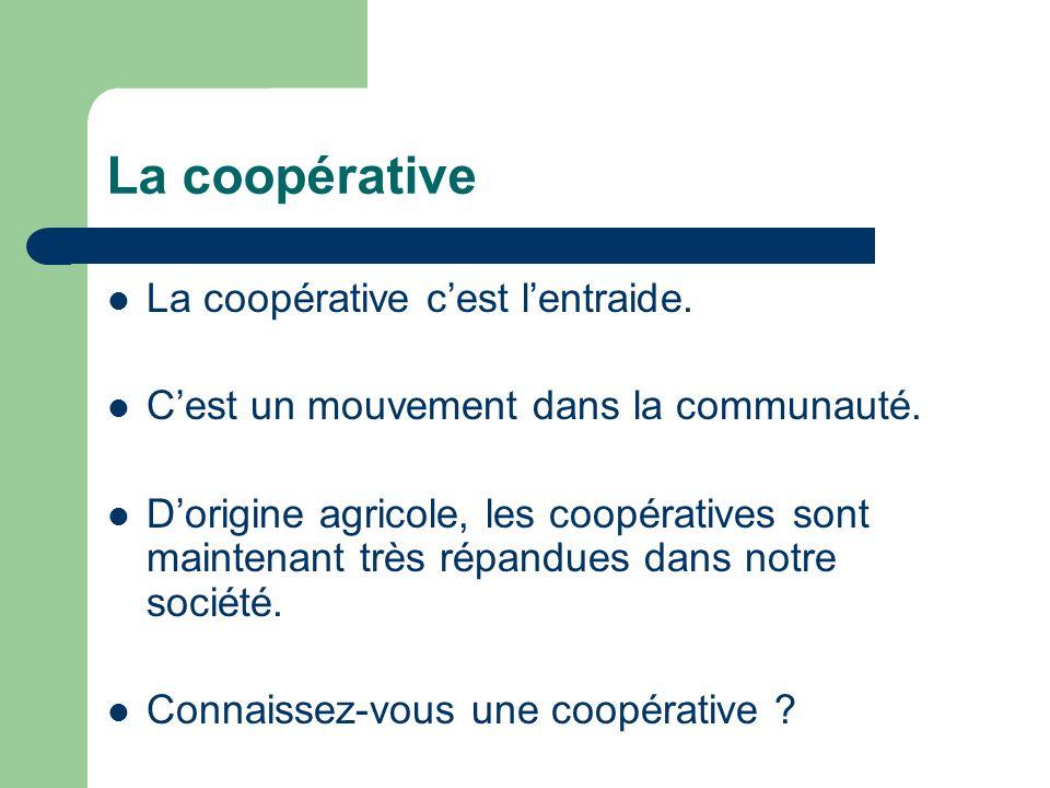 La coopérative La coopérative cest lentraide. Cest un mouvement dans la communauté. Dorigine agricole, les coopératives sont maintenant très répandues