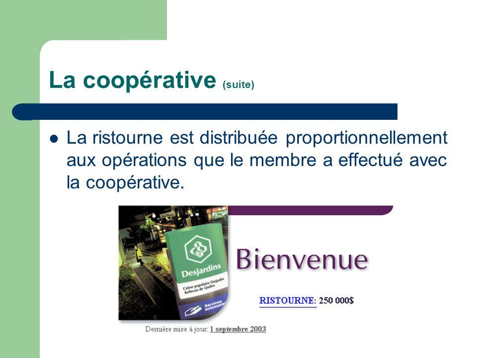 La coopérative (suite) La ristourne est distribuée proportionnellement aux opérations que le membre a effectué avec la coopérative.