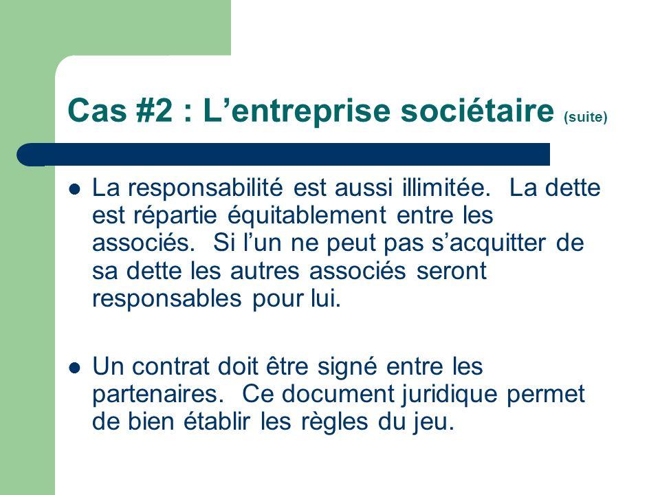 Cas #2 : Lentreprise sociétaire (suite) La responsabilité est aussi illimitée. La dette est répartie équitablement entre les associés. Si lun ne peut