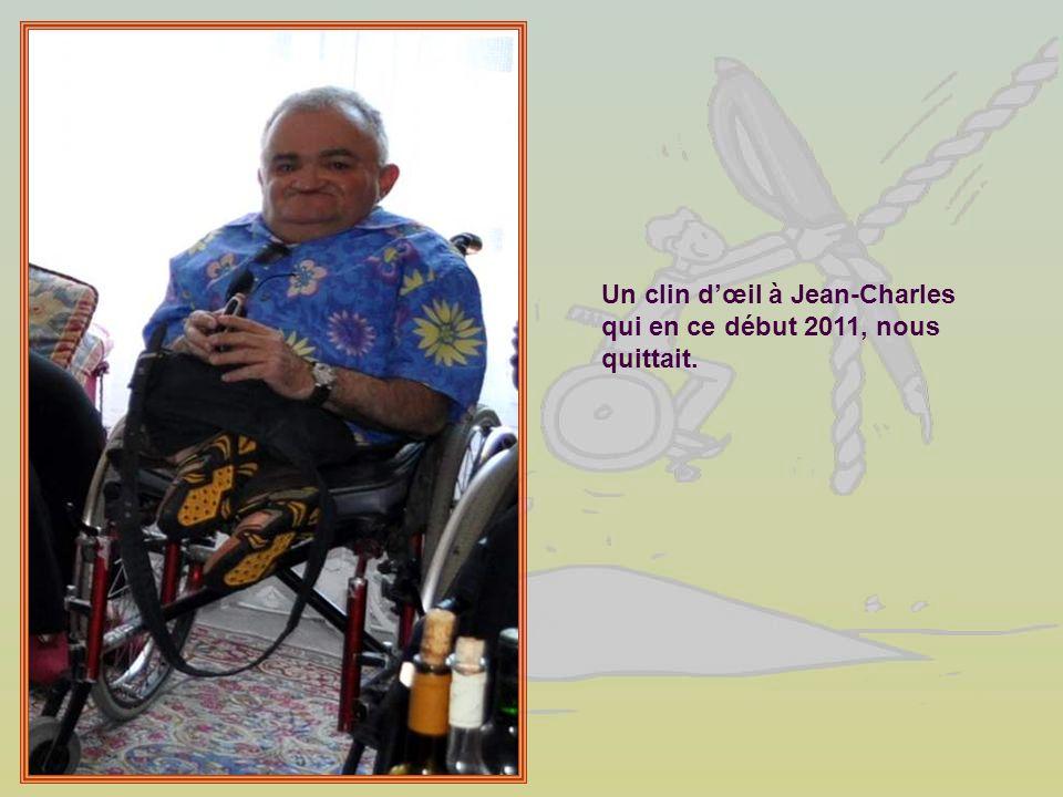 Un clin dœil à Jean-Charles qui en ce début 2011, nous quittait.