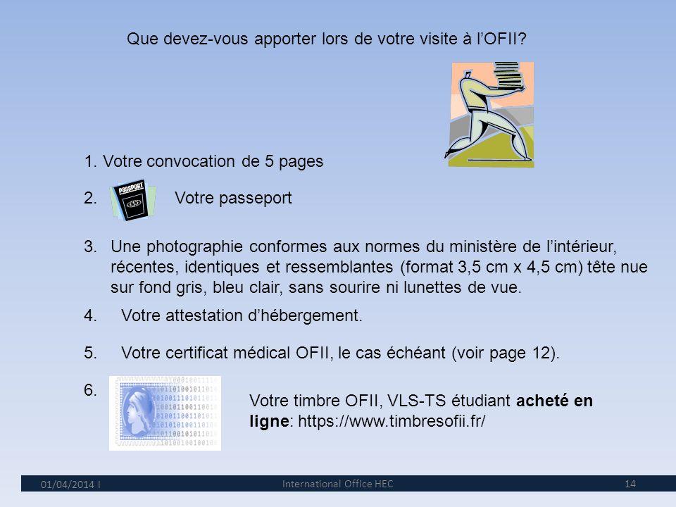 01/04/2014 13 7 e étape: A lOffice français de lImmigration et de Intégration (OFII) de Montrouge. Vous devez respecter la date et lheure de votre ren
