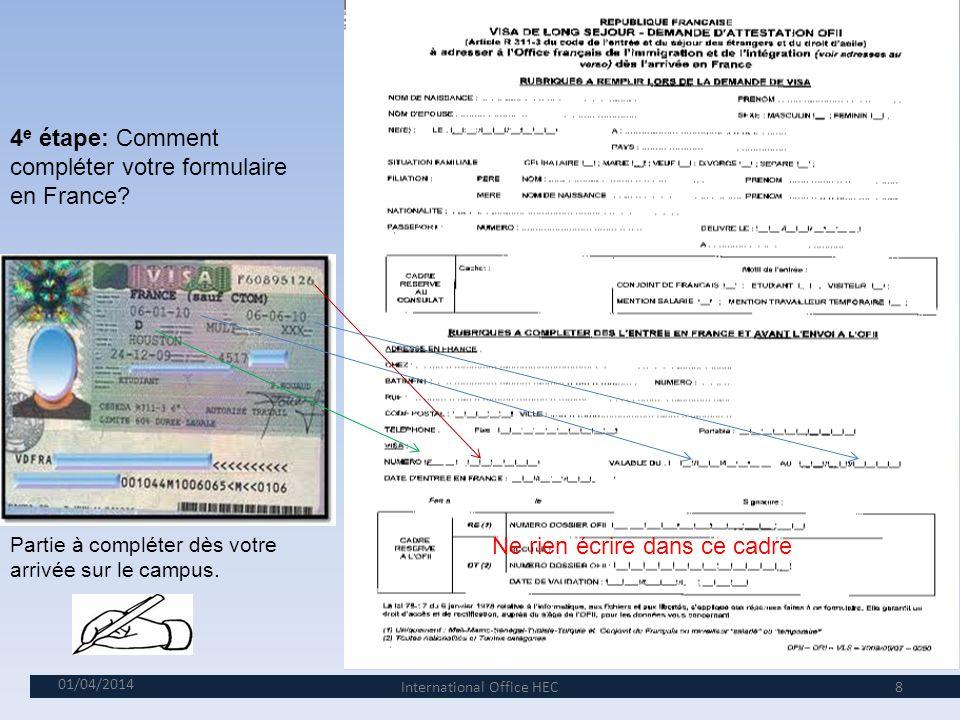 7 3 e étape: le tampon A votre arrivée en France ou dans la zone Schengen faites bien tamponner votre passeport. 01/04/2014International Office HEC