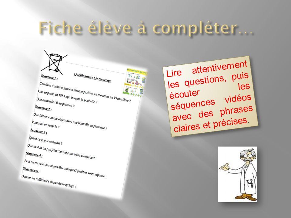 Lire attentivement les questions, puis écouter les séquences vidéos avec des phrases claires et précises.