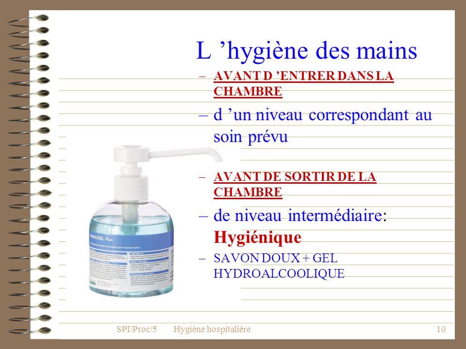 9 Précautions standard Avec : –Lhygiène des mains –La tenue de protection SPI/Proc/5 Hygiène hospitalière