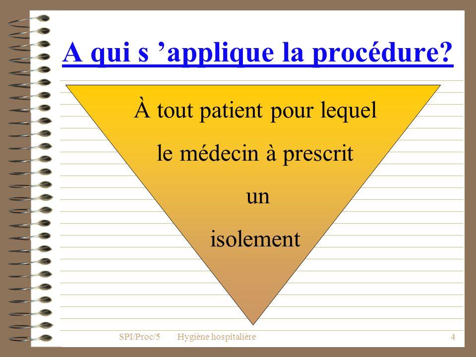 3 Qui applique la procédure ? Le personnel Les visiteurs SPI/Proc/5 Hygiène hospitalière