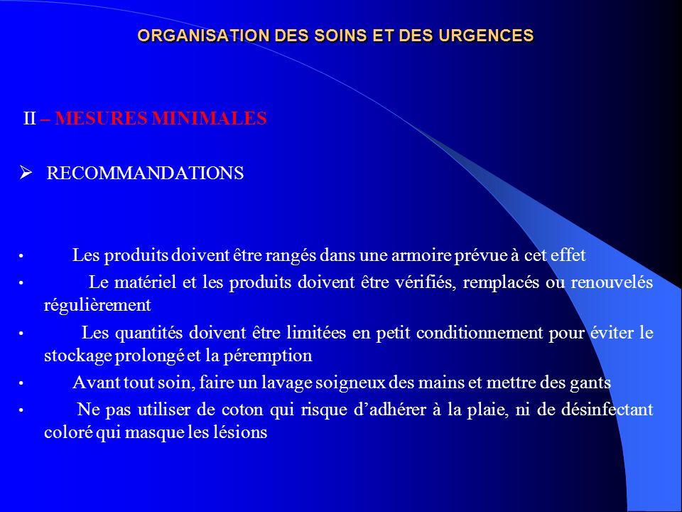 ORGANISATION DES SOINS ET DES URGENCES II – MESURES MINIMALES RECOMMANDATIONS Les produits doivent être rangés dans une armoire prévue à cet effet Le