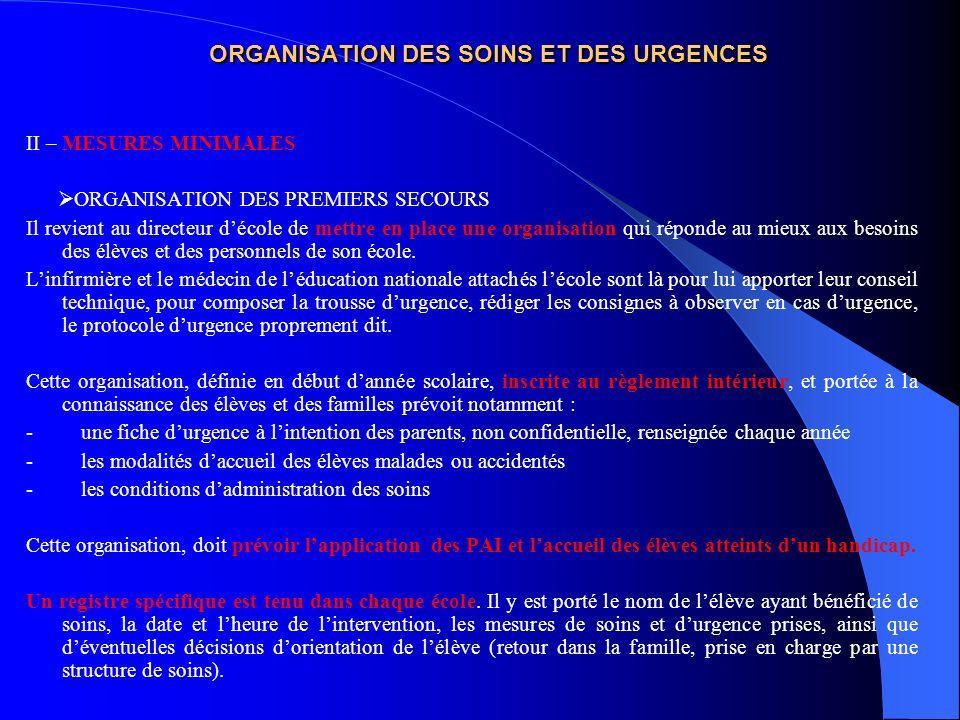 ORGANISATION DES SOINS ET DES URGENCES II – MESURES MINIMALES ORGANISATION DES PREMIERS SECOURS Il revient au directeur décole de mettre en place une