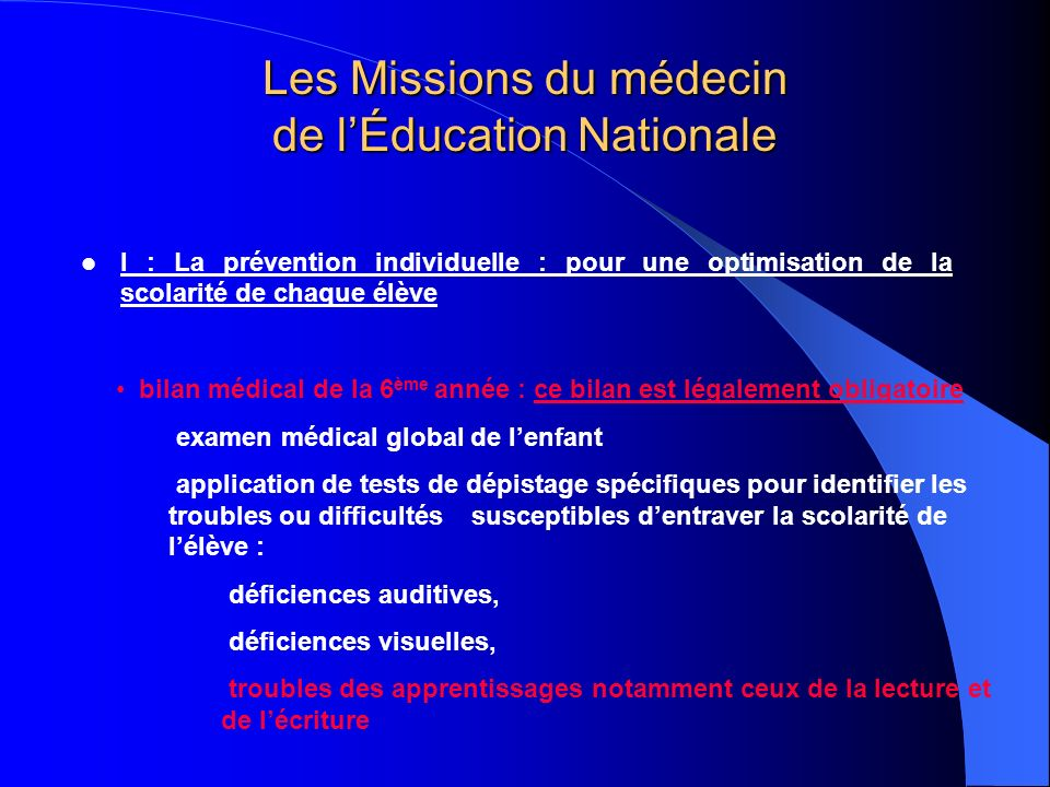 Les Missions du médecin de lÉducation Nationale I : La prévention individuelle : pour une optimisation de la scolarité de chaque élève bilan médical d