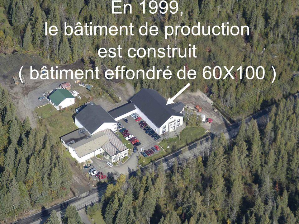 En 1999, le bâtiment de production est construit ( bâtiment effondré de 60X100 )