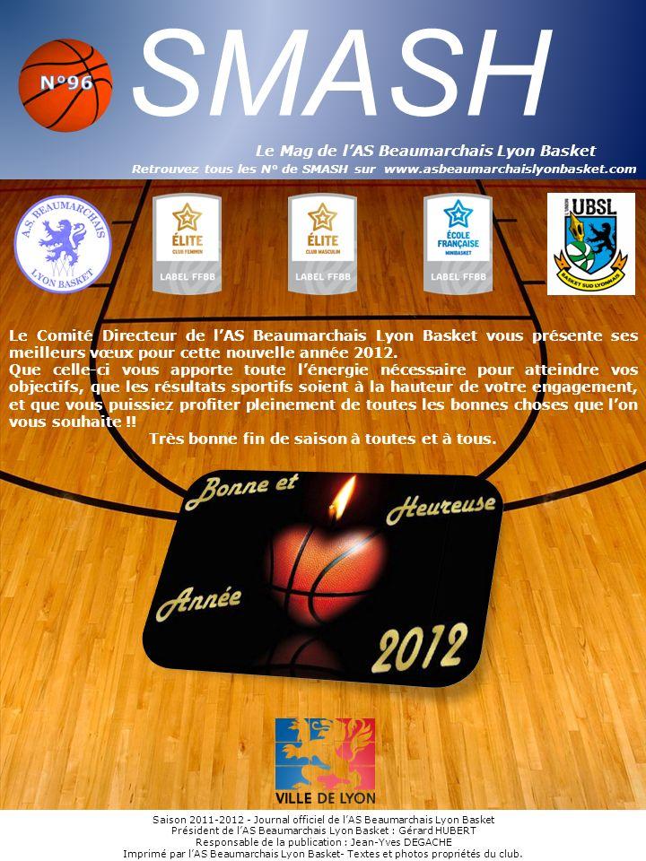 SMASH Le Mag de lAS Beaumarchais Lyon Basket Retrouvez tous les N° de SMASH sur www.asbeaumarchaislyonbasket.com Saison 2011-2012 - Journal officiel d
