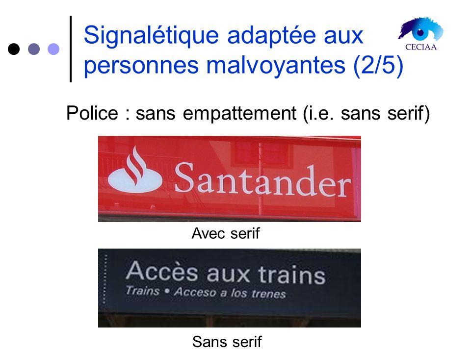 Signalétique adaptée aux personnes malvoyantes (2/5) Police : sans empattement (i.e. sans serif) Avec serif Sans serif