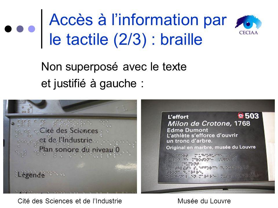 Accès à linformation par le tactile (2/3) : braille Non superposé avec le texte et justifié à gauche : Cité des Sciences et de lIndustrieMusée du Louv