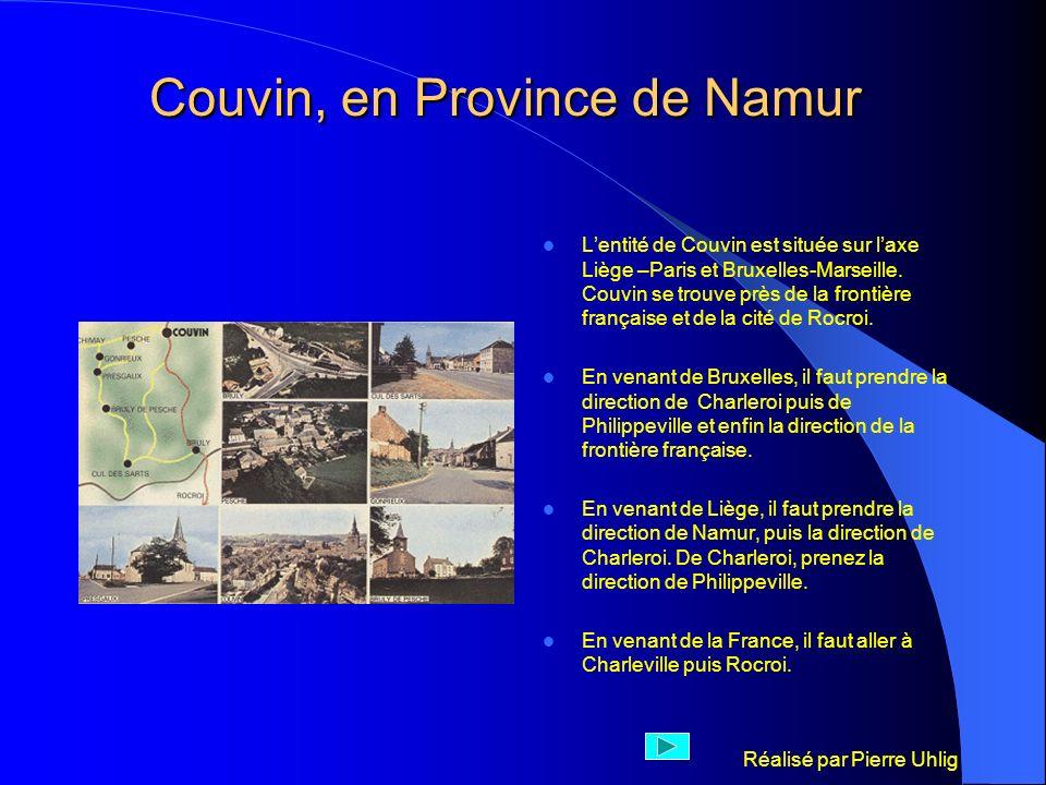 Réalisé par Pierre Uhlig Couvin, en Province de Namur Lentité de Couvin est située sur laxe Liège –Paris et Bruxelles-Marseille. Couvin se trouve près