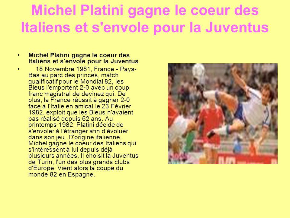 Michel Platini gagne le coeur des Italiens et s envole pour la Juventus 18 Novembre 1981, France - Pays- Bas au parc des princes, match qualificatif pour le Mondial 82, les Bleus l emportent 2-0 avec un coup franc magistral de devinez qui.