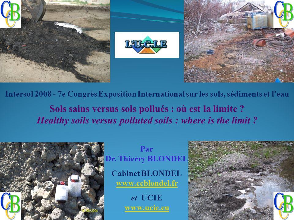 Par Dr. Thierry BLONDEL Cabinet BLONDEL www.ccblondel.fr et UCIE www.ucie.eu Intersol 2008 - 7e Congrès Exposition International sur les sols, sédimen
